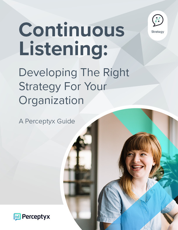 Continuous Listening: A Guide To Developing The Right Listening Strategy For Your Organization - Perceptyx